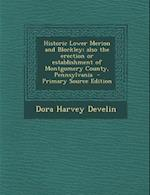 Historic Lower Merion and Blockley; Also the Erection or Establishment of Montgomery County, Pennsylvania - Primary Source Edition af Dora Harvey Develin