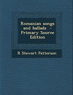 Romanian Songs and Ballads - Primary Source Edition af R. Stewart Patterson