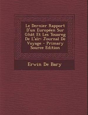 Bog, paperback Le Dernier Rapport D'Un Europeen Sur Ghat Et Les Touareg de L'Air af Erwin De Bary