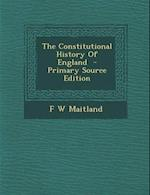 The Constitutional History of England - Primary Source Edition af F. W. Maitland