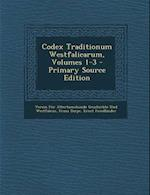 Codex Traditionum Westfalicarum, Volumes 1-3 - Primary Source Edition af Verein Fur a. Geschichte Und Westfalens, Franz Darpe, Ernst Friedlander