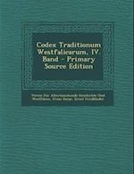 Codex Traditionum Westfalicarum, IV. Band - Primary Source Edition af Verein Fur a. Geschichte Und Westfalens, Franz Darpe, Ernst Friedlander