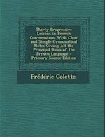 Thirty Progressive Lessons in French Conversation af Frederic Colette