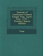 Journal of Lieutenant-Colonel Joseph Vose, April-July, 1776 - Primary Source Edition af Joseph Vose, Henry Winchester Cunningham