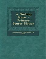 A Floating Home af J. B. Atkins, Cyril Ionides, Arnold Bennett
