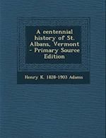 A Centennial History of St. Albans, Vermont