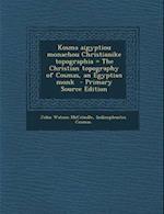 Kosma Aigyptiou Monachou Christianike Topographia = the Christian Topography of Cosmas, an Egyptian Monk af Indicopleustes Cosmas, John Watson Mccrindle