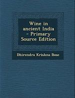 Wine in Ancient India - Primary Source Edition af Dhirendra Krishna Bose