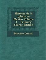 Historia de La Iglesia En Mexico Volume 4 - Primary Source Edition af Mariano Cuevas
