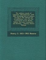 The Military Annals of Lancaster, Massachusetts. 1740-1865. Including Lists of Soldiers Serving in the Colonial and Revolutionary Wars, for the Lancas