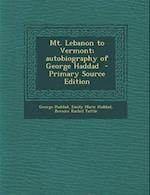 Mt. Lebanon to Vermont; Autobiography of George Haddad - Primary Source Edition af Emily Marie Haddad, Bernice Rachel Tuttle, George Haddad