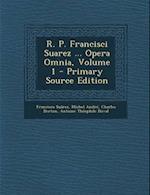 R. P. Francisci Suarez ... Opera Omnia, Volume 1 af Charles Berton, Michel Andre, Francisco Suarez
