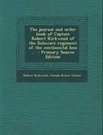 The Journal and Order Book of Captain Robert Kirkwood of the Delaware Regiment of the Continental Line .. - Primary Source Edition af Joseph Brown Turner, Robert Kirkwood