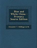 Blue and White China - Primary Source Edition af Alexander T. Hollingsworth