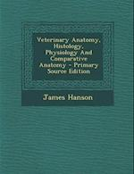Veterinary Anatomy, Histology, Physiology and Comparative Anatomy af James Hanson