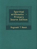Spiritual Arithmetic af Reginald T. Naish