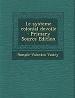 Le Systeme Colonial Devoile - Primary Source Edition af Pompee-Valentin Vastey
