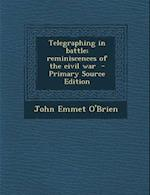 Telegraphing in Battle; Reminiscences of the Civil War - Primary Source Edition af John Emmet O'Brien