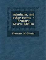 Adenheim, and Other Poems - Primary Source Edition af Florence M. Gerald