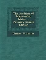 The Acadians of Madawaska, Maine af Charles W. Collins