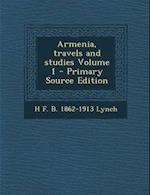 Armenia, Travels and Studies Volume 1 - Primary Source Edition