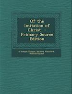 Of the Imitation of Christ - Primary Source Edition af Richard Whitford, Wilfrid Raynal, A. Kempis Thomas
