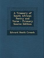 A Treasury of South African Poetry and Verse - Primary Source Edition af Edward Heath Crouch