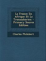 La France En Afrique Et Le Transsaharien af Charles Philebert