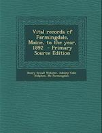 Vital Records of Farmingdale, Maine, to the Year, 1892 - Primary Source Edition af Henry Sewall Webster, Me Farmingdale, Asbury Coke Stilphen