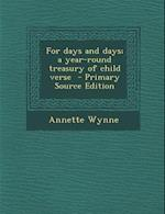For Days and Days; A Year-Round Treasury of Child Verse - Primary Source Edition af Annette Wynne