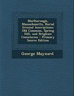Marlborough, Massachusetts, Burial Ground Inscriptions af George Maynard