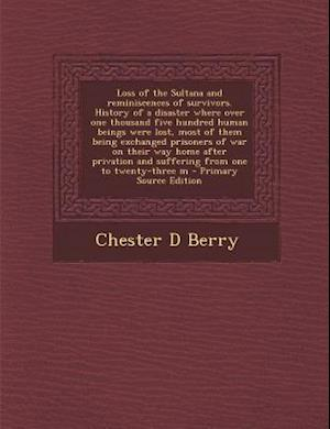 Bog, paperback Loss of the Sultana and Reminiscences of Survivors. History of a Disaster Where Over One Thousand Five Hundred Human Beings Were Lost, Most of Them Be af Chester D. Berry