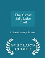 The Great Salt Lake Trail - Scholar's Choice Edition