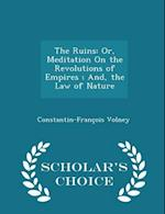 The Ruins: Or, Meditation On the Revolutions of Empires ; And, the Law of Nature - Scholar's Choice Edition af Constantin-Francois Volney