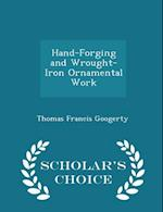 Hand-Forging and Wrought-Iron Ornamental Work - Scholar's Choice Edition af Thomas Francis Googerty