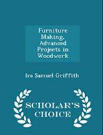 Furniture Making, Advanced Projects in Woodwork - Scholar's Choice Edition af Ira Samuel Griffith