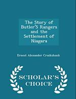 The Story of Butler'S Rangers and the Settlement of Niagara - Scholar's Choice Edition