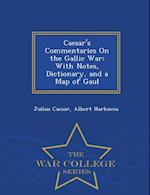 Caesar's Commentaries On the Gallic War: With Notes, Dictionary, and a Map of Gaul - War College Series