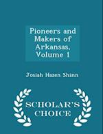 Pioneers and Makers of Arkansas, Volume 1 - Scholar's Choice Edition af Josiah Hazen Shinn
