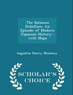 The Satsuma Rebellion: An Episode of Modern Japanese History ; with Maps - Scholar's Choice Edition af Augustus Henry Mounsey