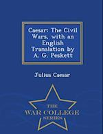 Caesar: The Civil Wars, with an English Translation by A. G. Peskett - War College Series