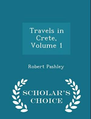 Travels in Crete, Volume 1 - Scholar's Choice Edition