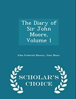 The Diary of Sir John Moore, Volume 1 - Scholar's Choice Edition