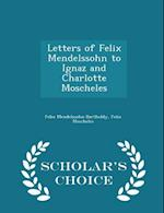 Letters of Felix Mendelssohn to Ignaz and Charlotte Moscheles - Scholar's Choice Edition