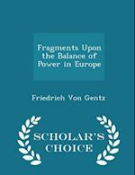 Fragments Upon the Balance of Power in Europe - Scholar's Choice Edition af Friedrich Von Gentz
