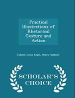 Practical Illustrations of Rhetorical Gesture and Action - Scholar's Choice Edition