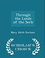Through the Lands of the Serb - Scholar's Choice Edition af Mary Edith Durham