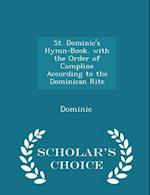 St. Dominic's Hymn-Book. with the Order of Compline According to the Dominican Rite - Scholar's Choice Edition af Dominic