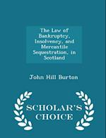 The Law of Bankruptcy, Insolvency, and Mercantile Sequestration, in Scotland - Scholar's Choice Edition af John Hill Burton