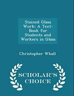 Stained Glass Work: A Text-Book for Students and Workers in Glass - Scholar's Choice Edition af Christopher Whall